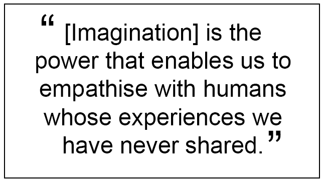 """""""[Imagination] is the power that enables us to empathise with humans whose experiences we have never shared."""" JK Rowling, 2008"""